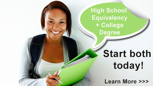 High School Equivalency plus College Degree - Start both today