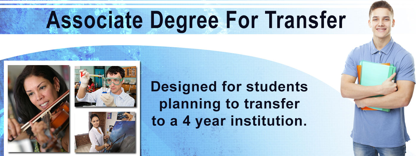 Associate Degree For Transfer - Designed for students planning to transfer to a 4 year institution