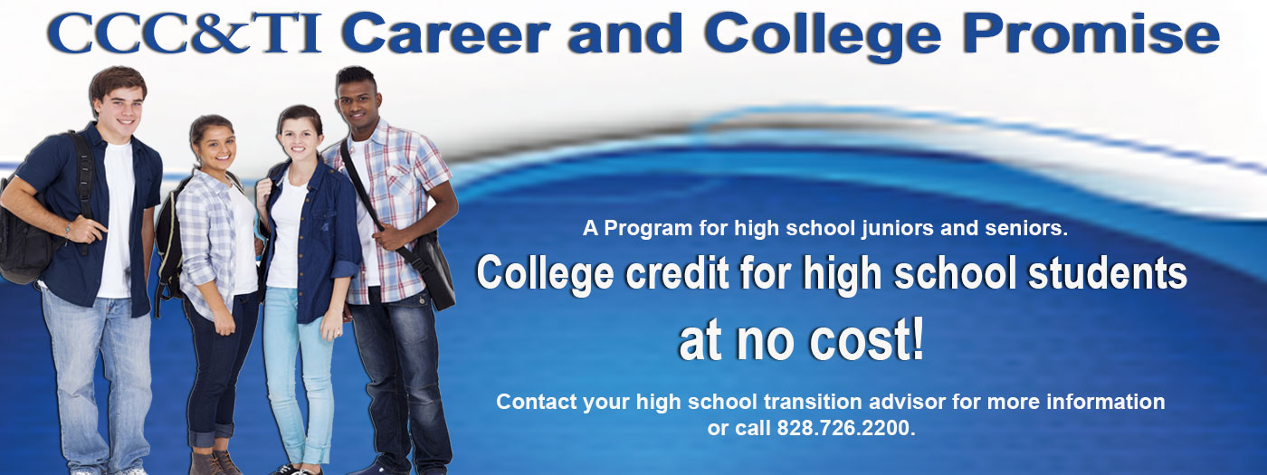 CCC&TI Career and College Promise - College credit for High School student at no cost.