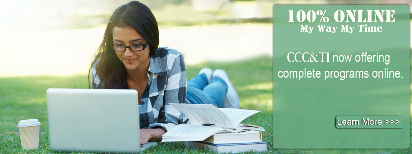 100% Online My Way, My Time - CCC&TI Now Offering Complete Programs Online